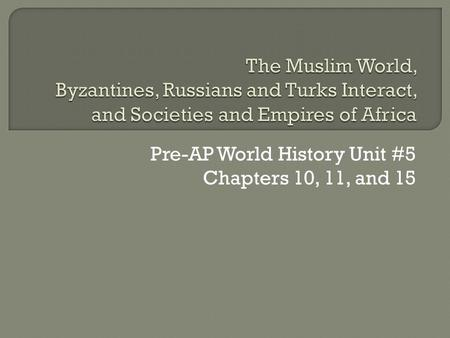 Pre-AP World History Unit #5 Chapters 10, 11, and 15.