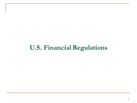 1 U.S. Financial Regulations. 2 COURSE OVERVIEW 1) INTRODUCTION 2) FINANCIAL INSTITUTIONS & SERVICES 3) LEGAL SOURCES & DEVELOPMENTS 4) BANKING, SECURITIES,
