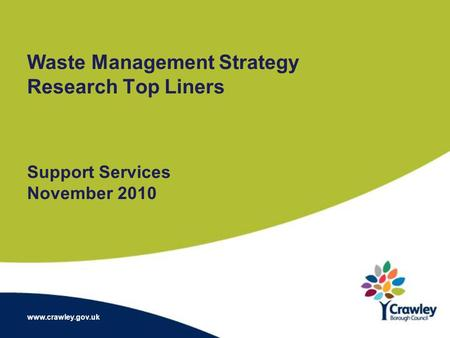 Waste Management Strategy Research Top Liners Support Services November 2010 www.crawley.gov.uk.