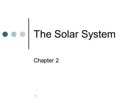 1 The Solar System Chapter 2. 2 Models of the Solar System In the geocentric model, Earth is at the center of the revolving planets. Aristotle stated.
