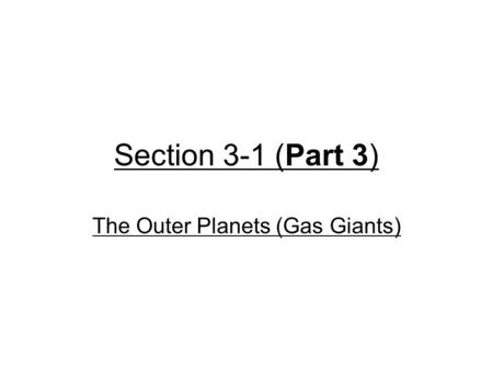 Section 3-1 (Part 3) The Outer Planets (Gas Giants)