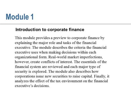 This module provides a preview to corporate finance by explaining the major role and tasks of the financial executive. The module describes the criteria.