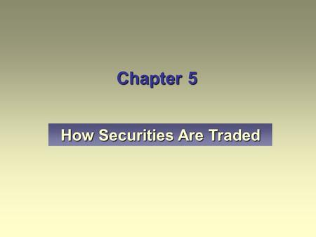 Chapter 5 How Securities Are Traded. Brokerage firms earn commissions on executed trades, sales loads on mutual funds, profits from securities sold from.