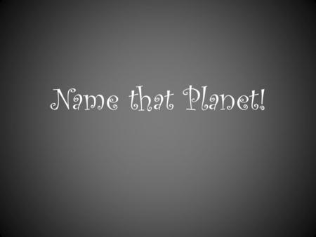 Name that Planet!. This planet has 2 moons, whose names are Phobos and Deimos.