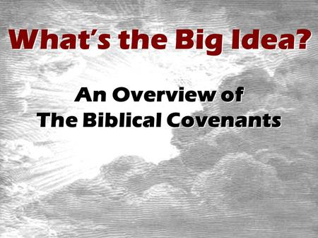 What's the Big Idea? An Overview of The Biblical Covenants.
