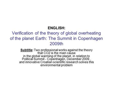 ENGLISH: Verification of the theory of global overheating of the planet Earth: The Summit in Copenhagen 2009th Subtitle: Two professional works against.