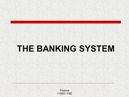 Finance 110631-1165 THE BANKING SYSTEM. Finance 110631-1165 Lecture outline  The types and functions of banking  Central banking  Commercial and investment.