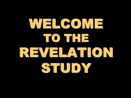 WELCOME TO THE REVELATION STUDY. REVELATION Introduction Approach & Position Lesson 1.