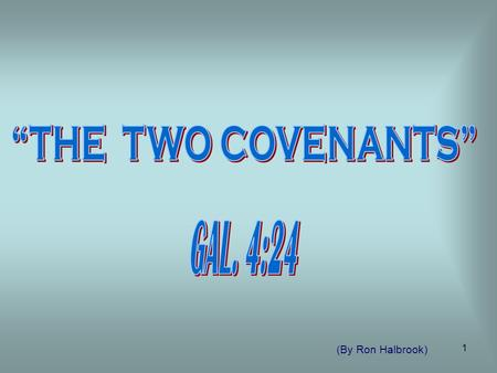 "1 (By Ron Halbrook). 2 ""The Two Covenants"" Intro. 1. Gal. 4:21-31 ""The Two Covenants"" Contrasted by Allegory SLAVES Hagar – Law of Moses Ishmael – Followers."