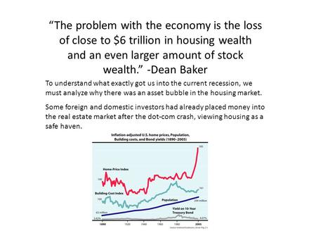 """The problem with the economy is the loss of close to $6 trillion in housing wealth and an even larger amount of stock wealth."" -Dean Baker To understand."