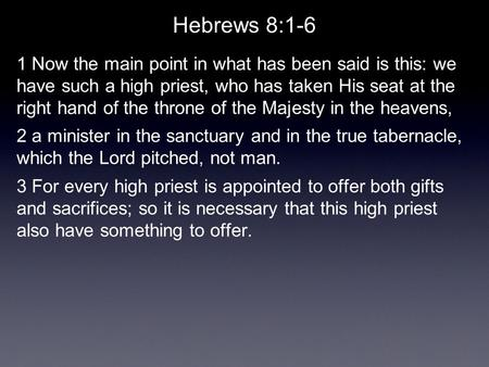 Hebrews 8:1-6 1 Now the main point in what has been said is this: we have such a high priest, who has taken His seat at the right hand of the throne of.