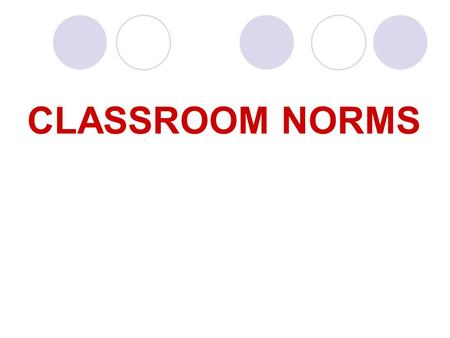 CLASSROOM NORMS. Norms Standards, models, or patterns of group or organizational behavior.