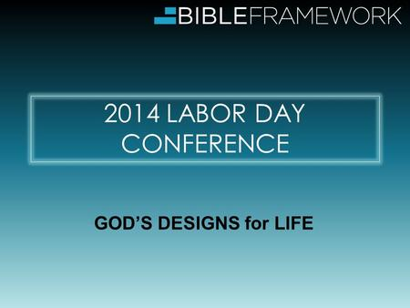 2014 LABOR DAY CONFERENCE GOD'S DESIGNS for LIFE.