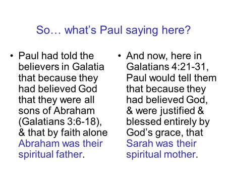 So… what's Paul saying here? Paul had told the believers in Galatia that because they had believed God that they were all sons of Abraham (Galatians 3:6-18),