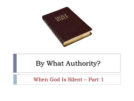By What Authority? When God Is Silent – Part 1. Bible Authority  Religious authority comes from God because he is our Creator (Gen. 1:1) and God expresses.