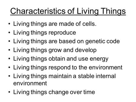 Characteristics of Living Things Living things are made of cells. Living things reproduce Living things are based on genetic code Living things grow and.