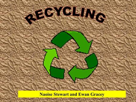 Naoise Stewart and Ewan Gracey. By recycling you are helping the environment in the long term.