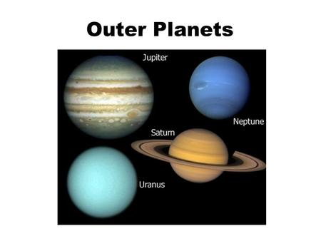 Outer Planets.  The outer planets are called Jovian or Jupiter- like.  Made of gas and are several times MORE massive than the Earth.  Grew to present.
