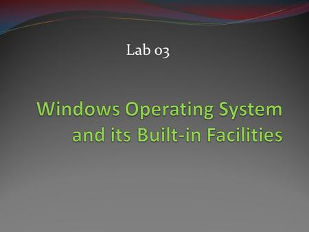 Windows Operating System and its Built-in Facilities