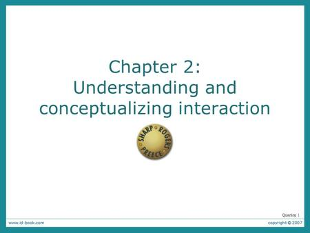 Chapter 2: Understanding and conceptualizing interaction Question 1.