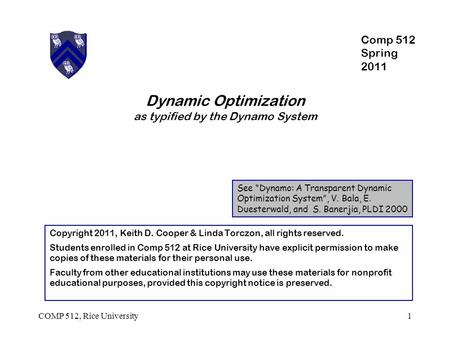 "Dynamic Optimization as typified by the Dynamo System See ""Dynamo: A Transparent Dynamic Optimization System"", V. Bala, E. Duesterwald, and S. Banerjia,"