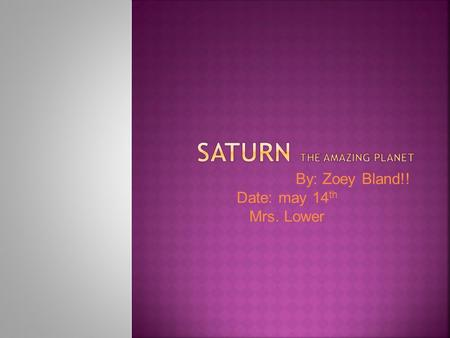 By: Zoey Bland!! Date: may 14 th Mrs. Lower.  I'm doing Saturn and I'm trying to figure out why do scientists consider Saturn a gas giant?  What is.