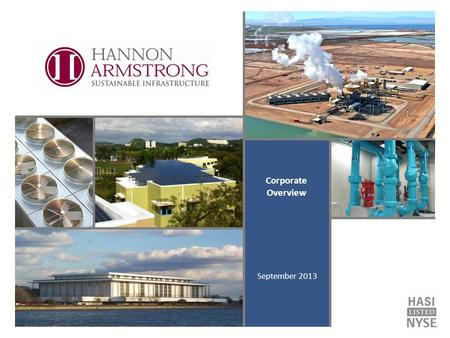 Corporate Overview September 2013. 2 Hannon Armstrong Sustainable Infrastructure Capital, Inc. (the Company) makes forward-looking statements in this.