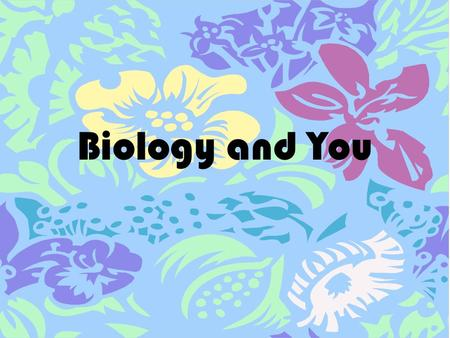 Biology and You. There are many kinds of living things.