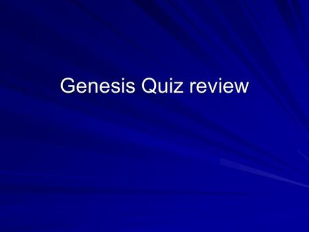 "Genesis Quiz review. 1. The Land and the Blessing –a. God Introduces Himself Genesis 1:1 ""In the beginning God created"" God has ____________. God made."