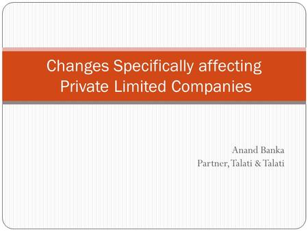 Anand Banka Partner, Talati & Talati Changes Specifically affecting Private Limited Companies.