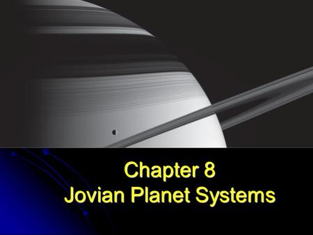 Chapter 8 Jovian Planet Systems. Key Questions…. How do we know what we do? What value is there to ask these questions, and build probes to answer them?