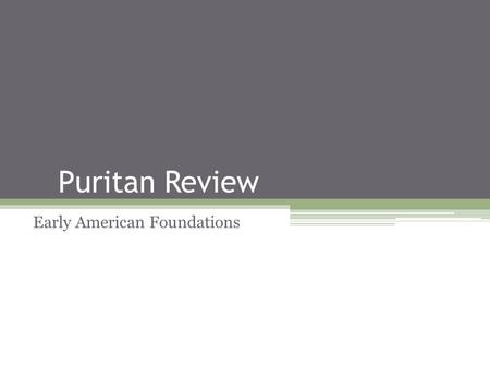 Puritan Review Early American Foundations. Theocracy Theocracy – Government by divine guidance or by officials who are regarded as divinely guided. In.