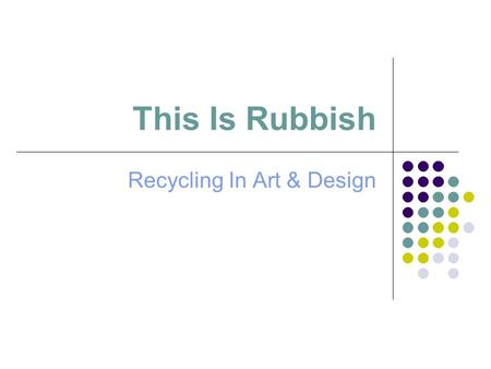 This Is Rubbish Recycling In Art & Design. Some Rubbish Facts! On average, UK households produced 30.5 million tonnes of waste every year, of which only17%
