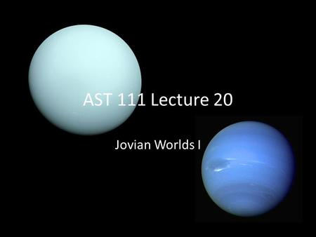 AST 111 Lecture 20 Jovian Worlds I. Jovian Worlds = 50 Earths.