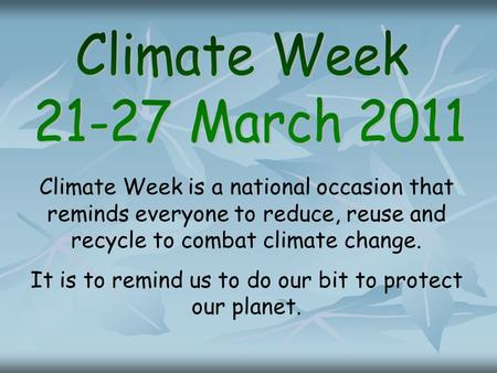 Climate Week is a national occasion that reminds everyone to reduce, reuse and recycle to combat climate change. It is to remind us to do our bit to protect.