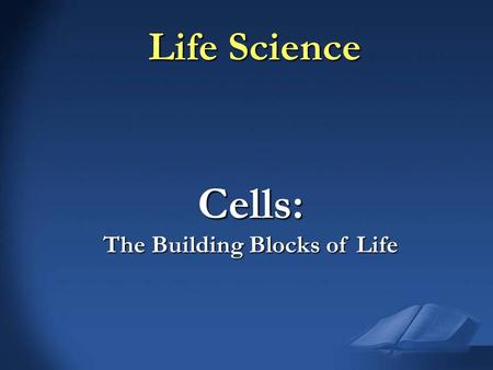 Life Science Cells: The Building Blocks of Life. Section 1 – What is Life? Six Characteristics of Living Organisms 1. Cellular Organization 1. Cellular.