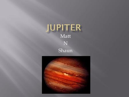 Matt N Shaun. Jewpiter Jupiter is the fifth planet from the sun and is by far the largest. Jupiter is classified as a gas giant along with Saturn, Uranus,
