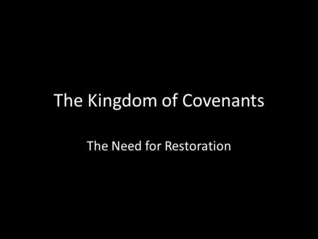 The Kingdom of Covenants The Need for Restoration.