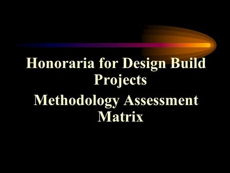 Honoraria for Design Build Projects Methodology Assessment Matrix.