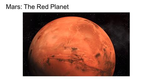 Mars: The Red Planet. Mars Bio/Facts Diameter: 6,778 km Relative Mass (Earth = 1): 0.21 Density (kg/m 3 ): 3930 Distance from Sun (AU): 1.52 Length of.