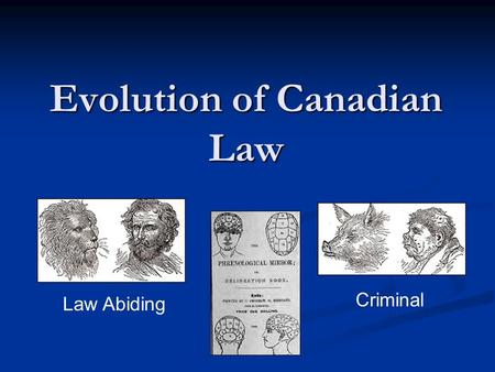 Evolution of Canadian Law Criminal Law Abiding. ___________________________________ Code of Hammurabi l Timeline Great Laws of Manu Code of Li K'vei Mosaic.