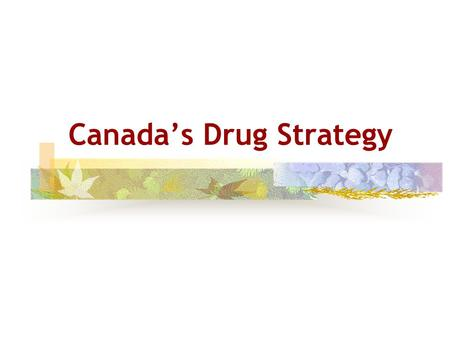 Canada's Drug Strategy. 2 Purpose Provide an overview of Canada's renewed National Drug Strategy  Historical context  Impetus for change  Renewed National.