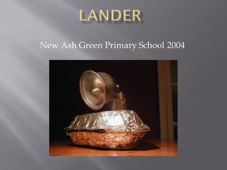 New Ash Green Primary School 2004.  System 1: Landing Confirmation  The side of the lander is covered with a touch- sensitive pad. This can detect when.