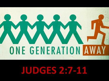 "JUDGES 2:7-11. This can happen here also! ""6 out of 10 young people leave the church permanently or for an extended time starting at age 15"""