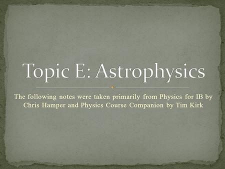 The following notes were taken primarily from Physics for IB by Chris Hamper and Physics Course Companion by Tim Kirk.