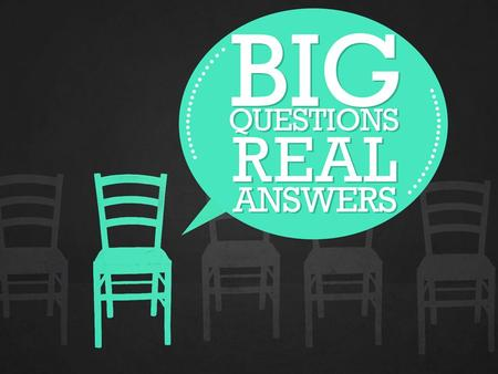 Big Questions. Real Answers.. How Can I Find The Church Jesus Built?