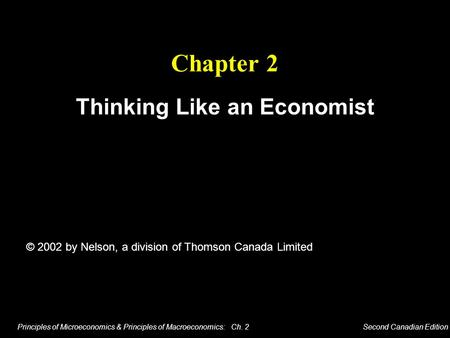 Principles of Microeconomics & Principles of Macroeconomics: Ch. 2 Second Canadian Edition Chapter 2 Thinking Like an Economist © 2002 by Nelson, a division.