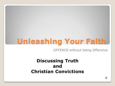 Unleashing Your Faith Discussing Truth and Christian Convictions OFFENCE without being Offensive 8.