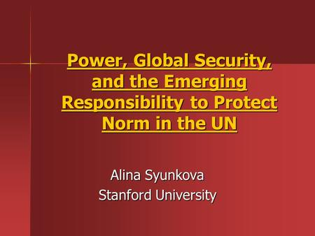 Power, Global Security, and the Emerging Responsibility to Protect Norm in the UN Alina Syunkova Stanford University.