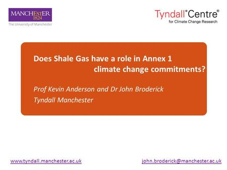 Does Shale Gas have a role in Annex 1 climate change commitments? Prof Kevin Anderson and Dr John Broderick Tyndall Manchester.